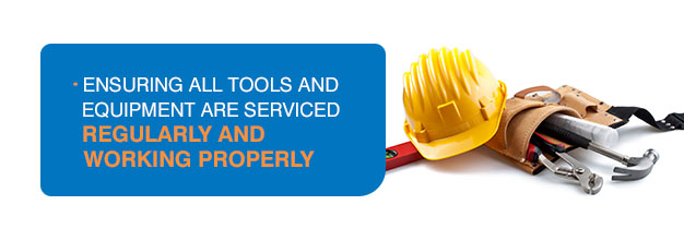 ensuring tools and equipment are serviced regularly
